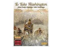 To Take Washington: Jubal Early's Summer 1864 Campaign